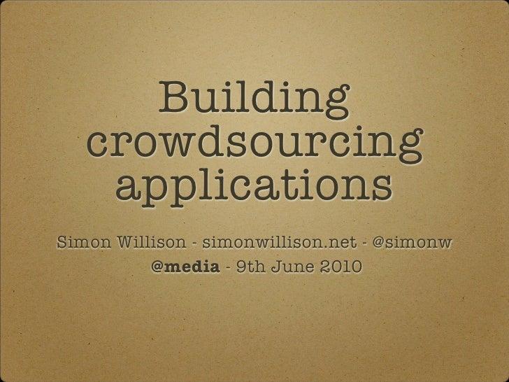 Building    crowdsourcing     applications Simon Willison - simonwillison.net - @simonw           @media - 9th June 2010