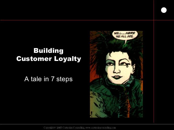 Building Customer Loyalty A tale in 7 steps