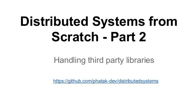 Distributed Systems from Scratch - Part 2 Handling third party libraries https://github.com/phatak-dev/distributedsystems
