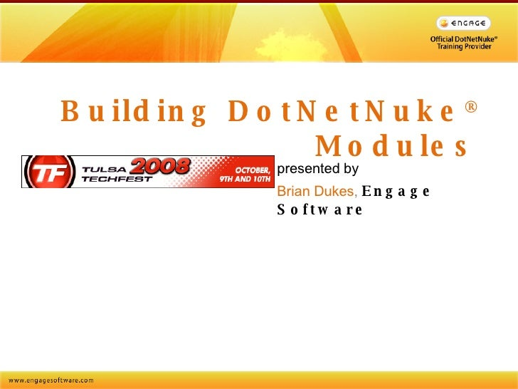 Building DotNetNuke ®  Modules presented by Brian Dukes ,  Engage Software