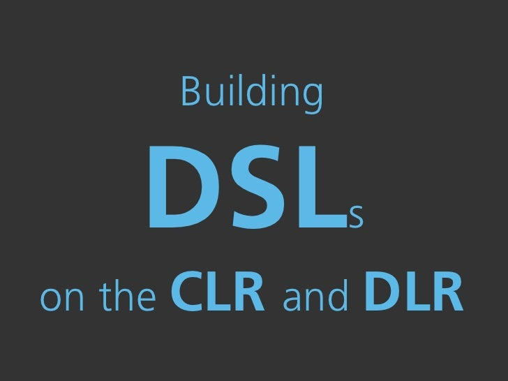 Building      DSL         s on the CLR and DLR