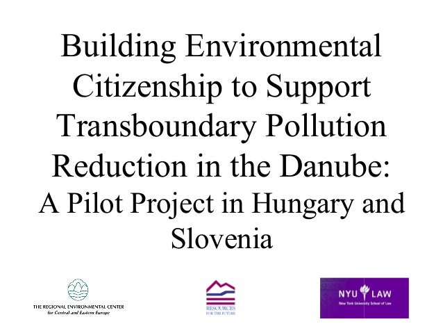 Building Environmental Citizenship to Support Transboundary Pollution Reduction in the Danube: A Pilot Project in Hungary ...