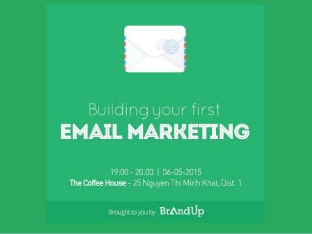 Nội dung chính • Email Marketing là gì? • Chuẩn bị kế hoạch cho chiến dịch đầu tiên • Các nguyên tắc thiết kế • Công cụ th...
