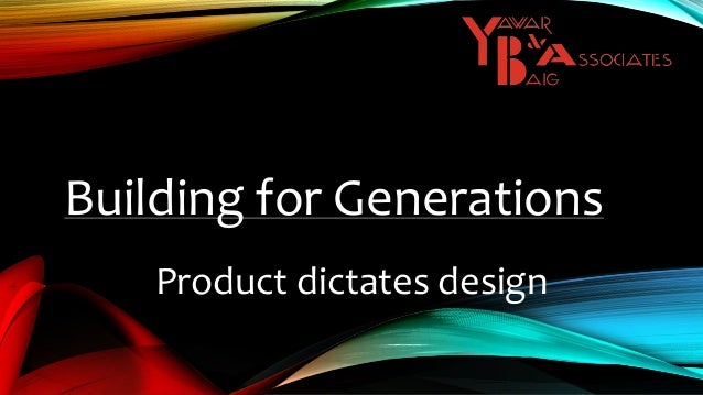 Building for Generations Product dictates design