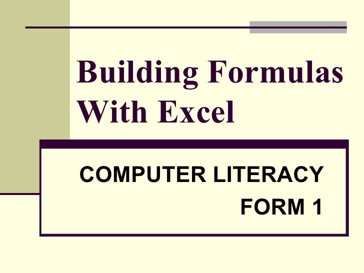 Building Formulas With Excel COMPUTER LITERACY FORM 1