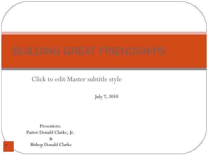 BUILDING GREAT FRIENDSHIPS Presenters:  Pastor Donald Clarke, Jr.  & Bishop Donald Clarke July 7, 2010