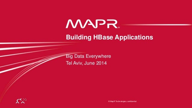© 2014 MapR Technologies 1 © MapR Technologies, confidential Big Data Everywhere Tel Aviv, June 2014 Building HBase Applic...