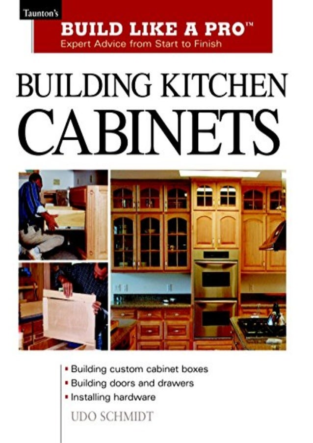 Building Kitchen Cabinets Build Like A Pro Build Like A Pro Expe