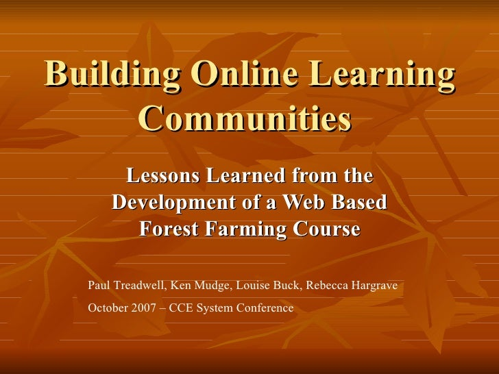 Building Online Learning Communities  Lessons Learned from the Development of a Web Based Forest Farming Course Paul Tread...