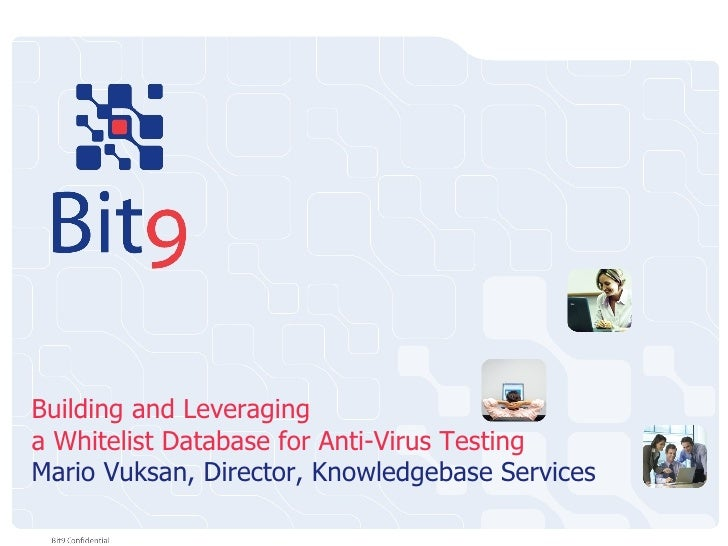 Building and Leveraging a Whitelist Database for Anti-Virus Testing Mario Vuksan, Director, Knowledgebase Services