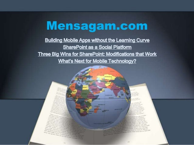 Mensagam.com Building Mobile Apps without the Learning Curve SharePoint as a Social Platform Three Big Wins for SharePoint...