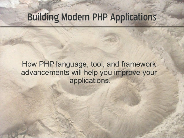 Building Modern PHP ApplicationsHow PHP language, tool, and frameworkadvancements will help you improve your            ap...