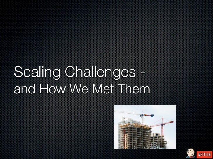 Scaling Challenges -and How We Met Them