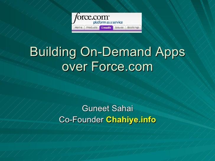 Building On-Demand Apps over Force.com Guneet Sahai Co-Founder  Chahiye.info