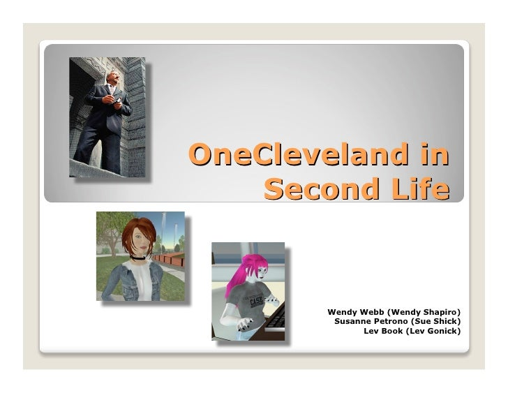 OneCleveland in     Second Life           Wendy Webb (Wendy Shapiro)         Susanne Petrono (Sue Shick)               Lev...