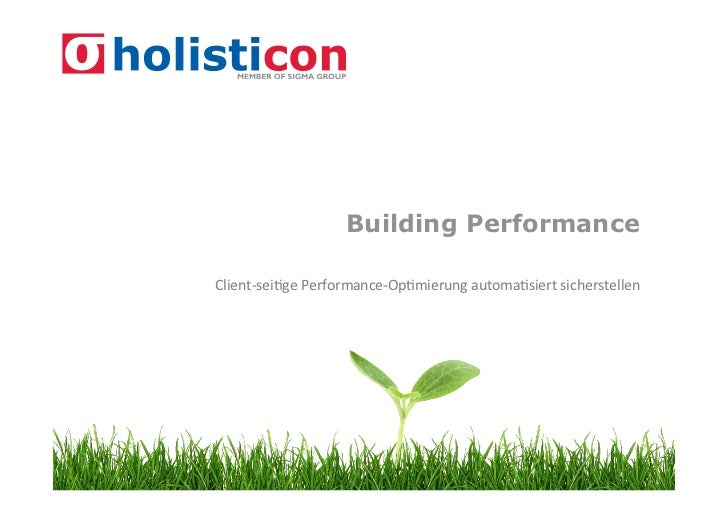 Building PerformanceClient-­‐sei)ge	  Performance-­‐Op)mierung	  automa)siert	  sicherstellen