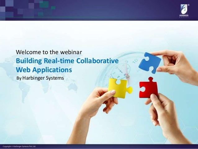 By Harbinger Systems Welcome to the webinar Building Real-time Collaborative Web Applications