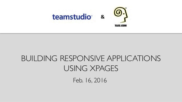 BUILDING RESPONSIVE APPLICATIONS USING XPAGES	  Feb. 16, 2016