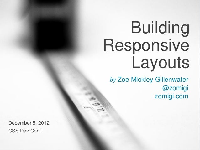 Building                   Responsive                      Layouts                   by Zoe Mickley Gillenwater           ...