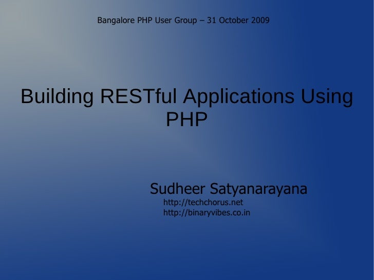 Bangalore PHP User Group – 31 October 2009     Building RESTful Applications Using               PHP                      ...