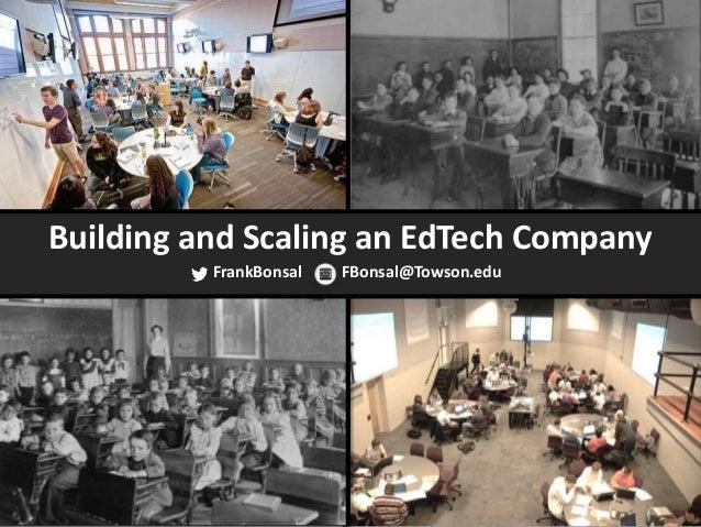 Building and Scaling an EdTech Company FrankBonsal FBonsal@Towson.edu