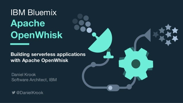 © 2017 IBM Corporation l Interconnect 2017 IBM Bluemix  Apache OpenWhisk Building serverless applications with Apache Open...