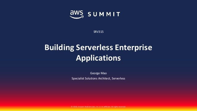 © 2018, Amazon Web Services, Inc. or its affiliates. All rights reserved. George Mao Specialist Solutions Architect, Serve...