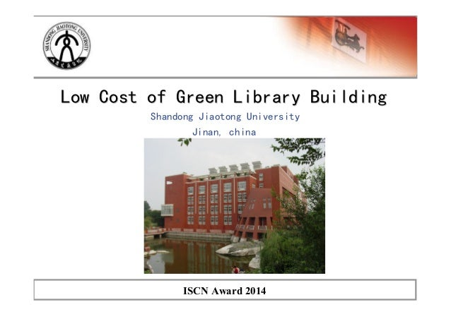 ISCN Award 2014 Low Cost of Green Library BuildingLow Cost of Green Library Building Shandong Jiaotong University Jinan, c...