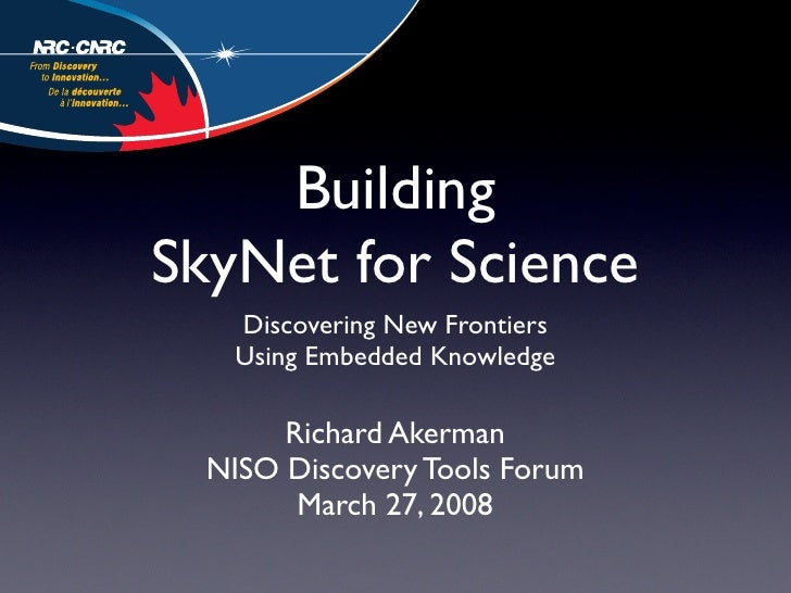 Building SkyNet for Science    Discovering New Frontiers    Using Embedded Knowledge         Richard Akerman   NISO Discov...