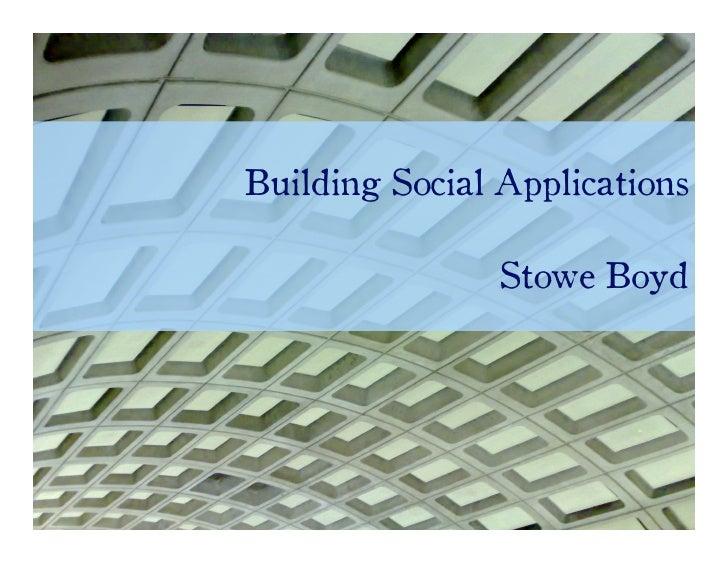Building Social Applications                  Stowe Boyd