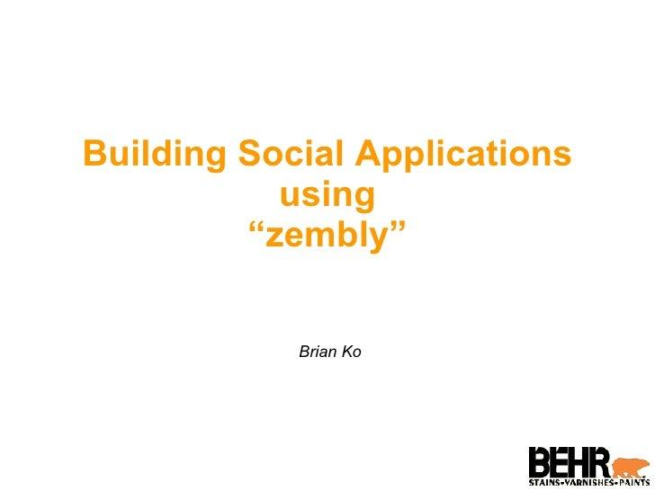 "Building Social Applications using ""zembly"" Brian Ko"