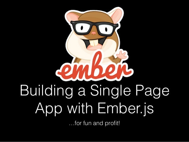 Building a Single Page App with Ember.js …for fun and profit!