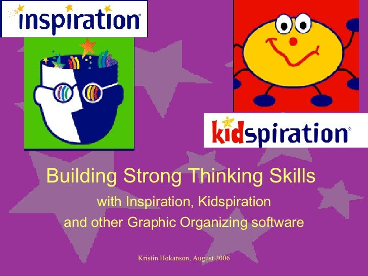 Building Strong Thinking Skills with Inspiration, Kidspiration and other Graphic Organizing software
