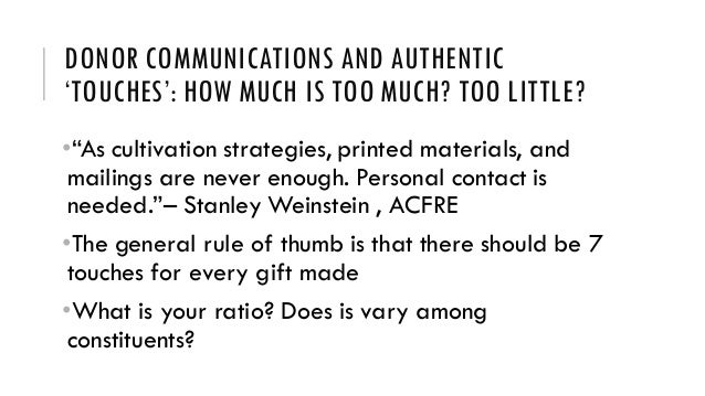 """DONOR COMMUNICATIONS AND AUTHENTIC 'TOUCHES': HOW MUCH IS TOO MUCH? TOO LITTLE? •""""As cultivation strategies, printed mater..."""