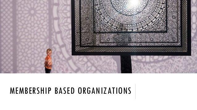 MEMBERSHIP BASED ORGANIZATIONS