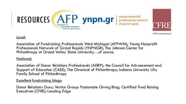 RESOURCES Local: Association of Fundraising Professionals West Michigan (AFPWM); Young Nonprofit Professionals Network of ...