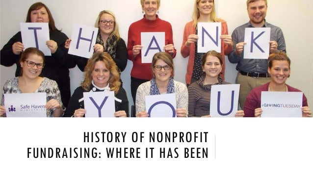 HISTORY OF NONPROFIT FUNDRAISING: WHERE IT HAS BEEN
