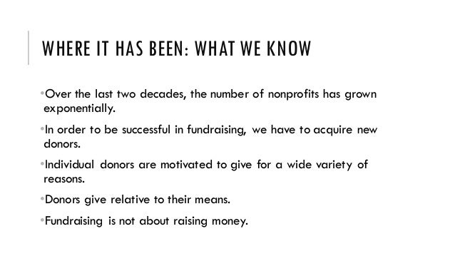 WHERE IT HAS BEEN: WHAT WE KNOW •Over the last two decades, the number of nonprofits has grown exponentially. •In order to...