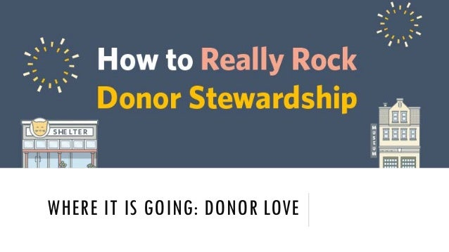 WHERE IT IS GOING: DONOR LOVE