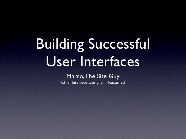 Building Successful  User Interfaces       Marco, The Site Guy     Chief Interface Designer - Recomed