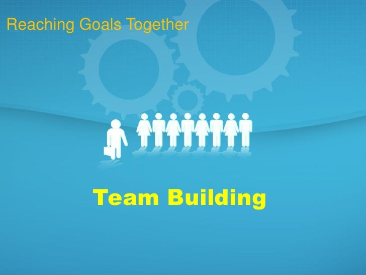Reaching Goals Together          Team Building