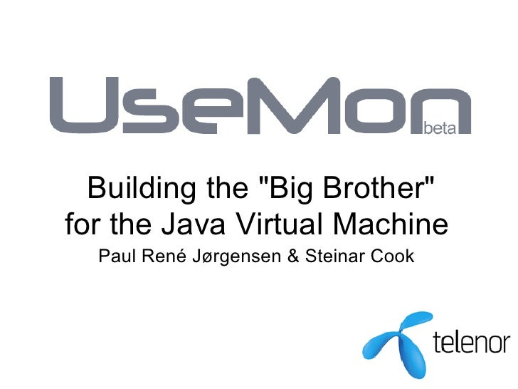 Building the quot;Big Brotherquot; for the Java Virtual Machine   Paul René Jørgensen & Steinar Cook