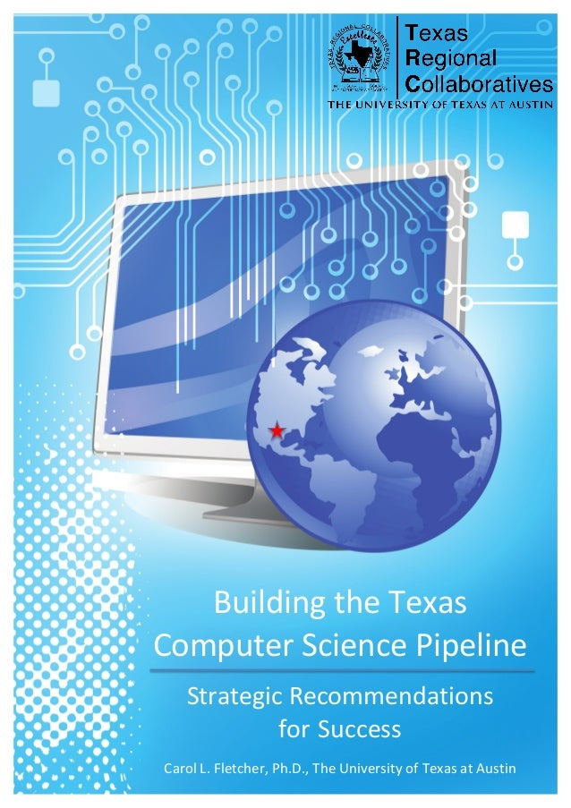 Building(the(Texas( Computer(Science(Pipeline( ( Strategic(Recommendations(( for(Success( ( Carol(L.(Fletcher,(Ph.D.,(The(...