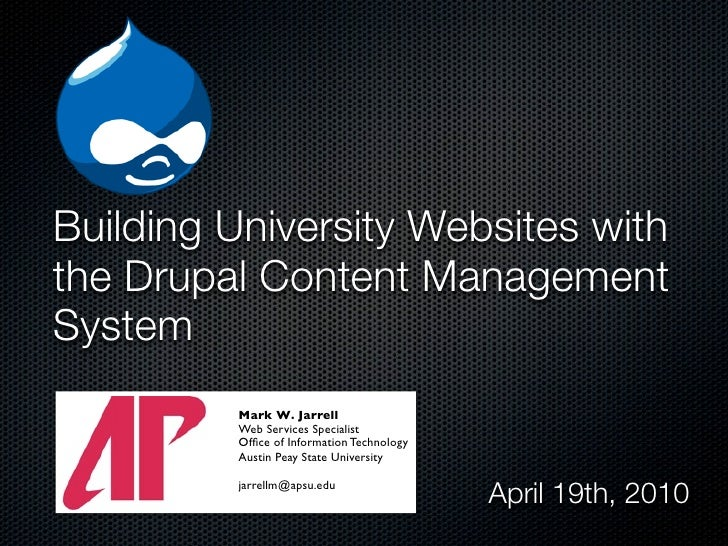 Building University Websites with the Drupal Content Management System          Mark W. Jarrell          Web Services Spec...