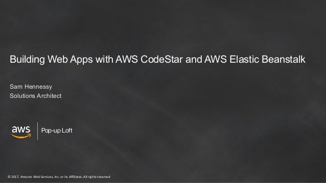 © 2017, Amazon Web Services, Inc. or its Affiliates. All rights reserved Pop-up Loft Building Web Apps with AWS CodeStar a...