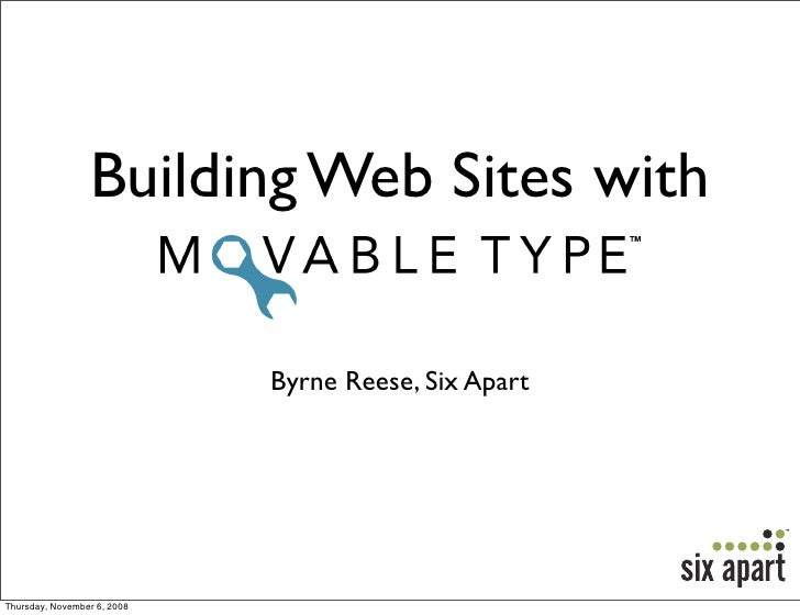 Building Web Sites with                               Byrne Reese, Six Apart     Thursday, November 6, 2008