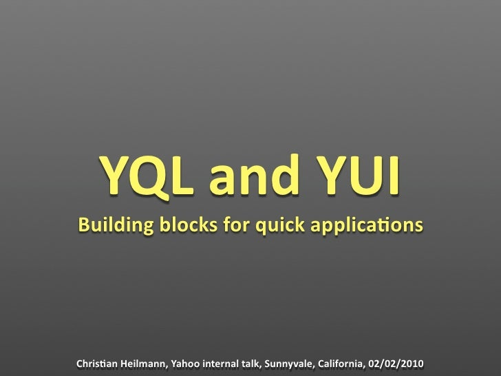 YQLandYUI Buildingblocksforquickapplica8ons     Chris8anHeilmann,Yahoointernaltalk,Sunnyvale,California,02/02...