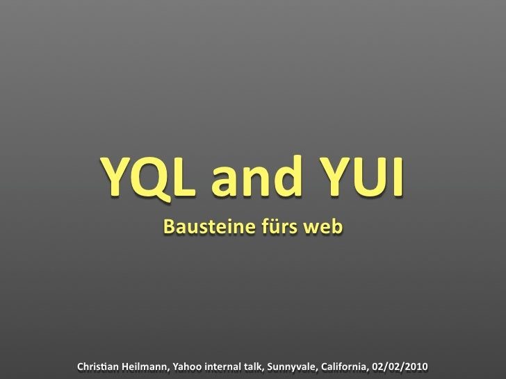 YQLandYUI                  Bausteinefürsweb     Chris7anHeilmann,Yahoointernaltalk,Sunnyvale,California,02/02/2...