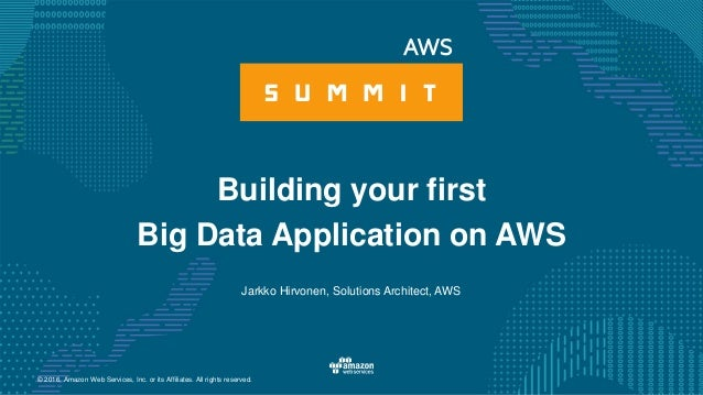 © 2016, Amazon Web Services, Inc. or its Affiliates. All rights reserved. Jarkko Hirvonen, Solutions Architect, AWS Buildi...