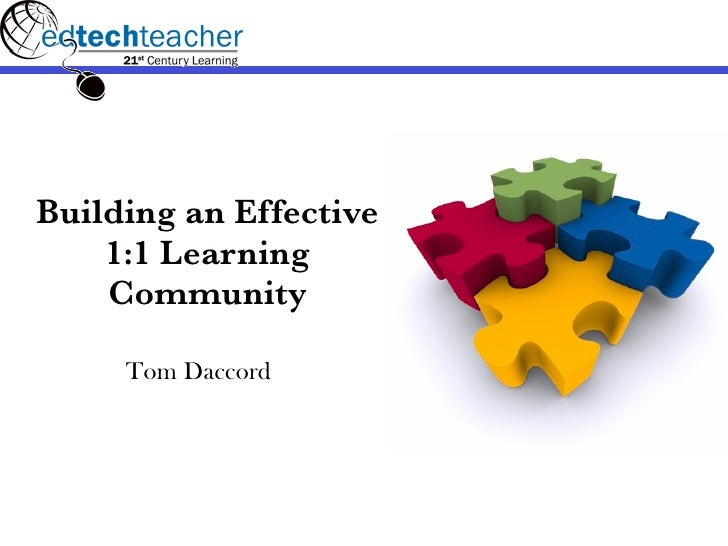 Building an Effective    1:1 Learning    Community     Tom Daccord